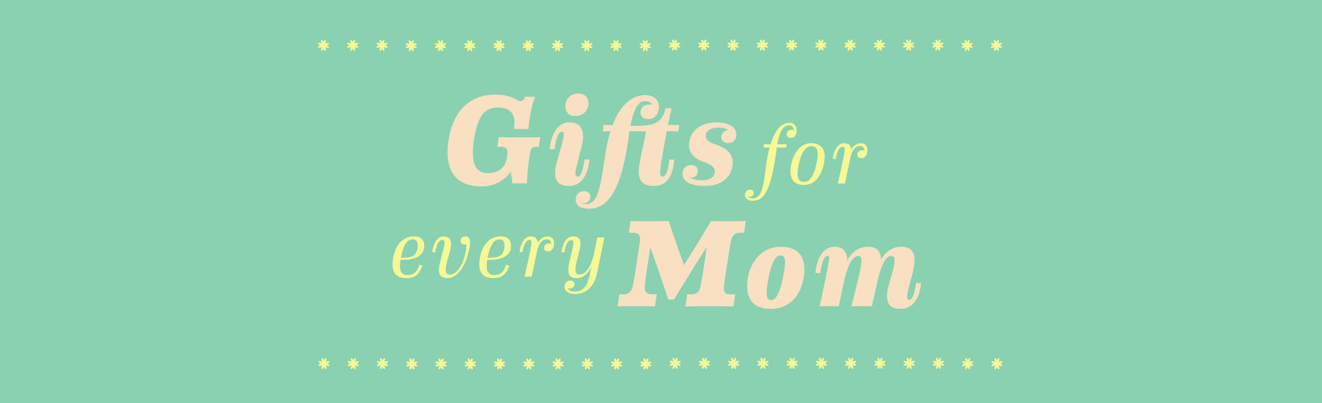 Gifts For Every Mom Banner